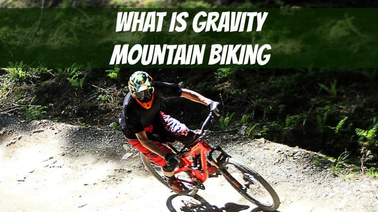 What is Gravity Mountain Biking: Plus What You Need
