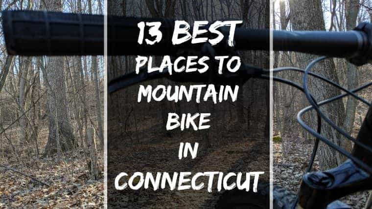 13 Best Places to Mountain Bike in Connecticut