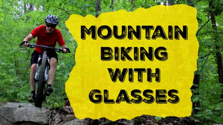 Mountain Biking with Glasses: Tips and Tricks
