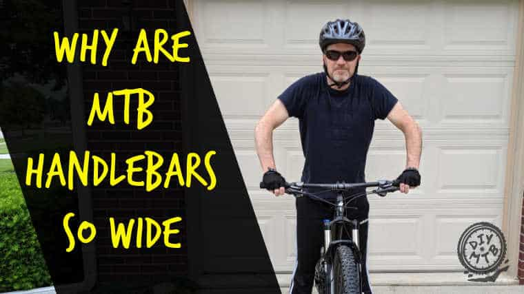 Why are MTB Handlebars so Wide