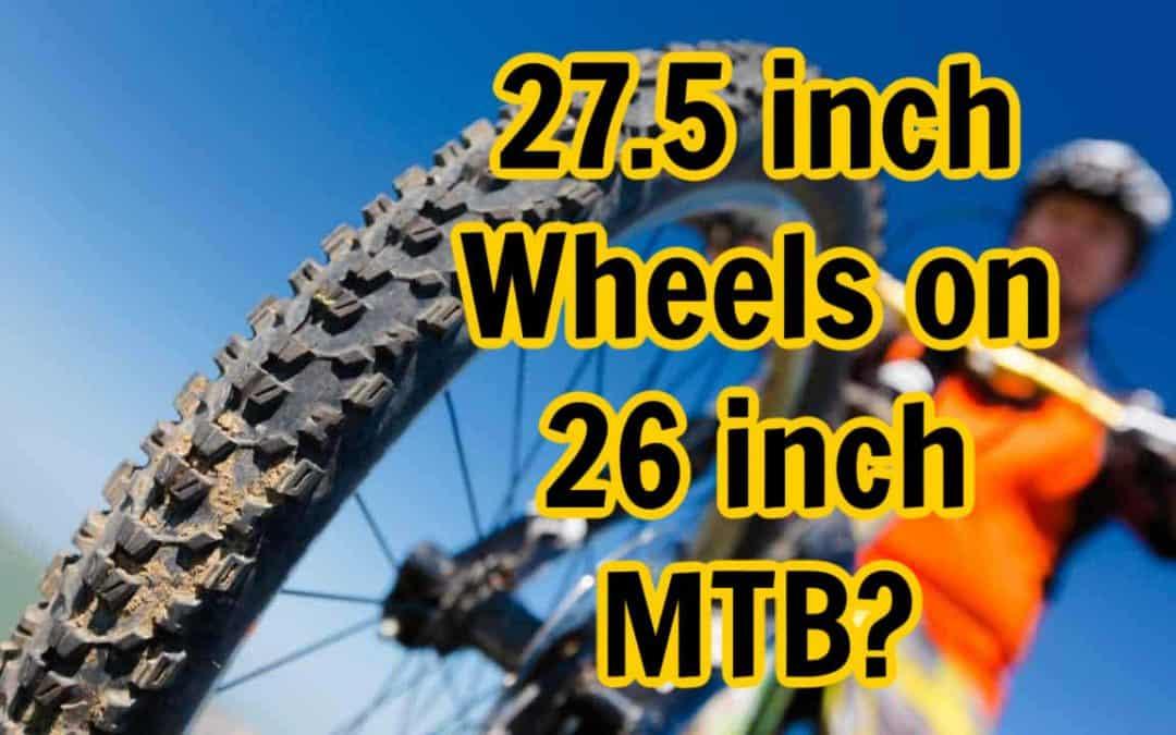 put 27 5 wheels on 26 inch mtb